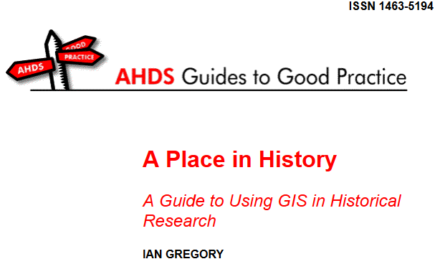 AHDS Guides to Good Practic. A guide to using GIS in historical research